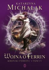 Wojna o Ferrin. Kroniki Ferrinu. Tom 4 - Katarzyna Michalak | mała okładka