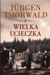 Wielka ucieczka - Jurgen Thorwald | mała okładka