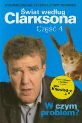 Świat według Clarksona Część 4 - W czym problem? - Jeremy Clarkson   mała okładka