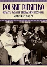 Polskie piekiełko. Obrazy z życia elit emigracyjnych 1939-1945 - Sławomir Koper | mała okładka