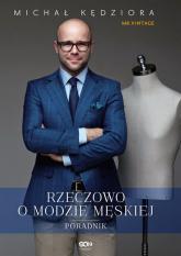 Rzeczowo o modzie męskiej - Michał Kędziora | mała okładka