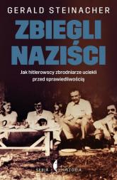 Zbiegli naziści. Jak hitlerowscy zbrodniarze uciekli przed sprawiedliwością - Gerald Steinacher | mała okładka