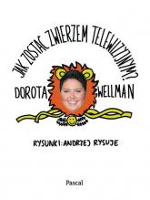 Jak zostać zwierzem telewizyjnym? - Dorota Wellman | mała okładka
