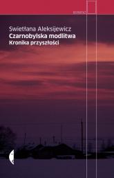 Czarnobylska modlitwa. Kronika przyszłości - Swietłana Aleksijewicz | mała okładka