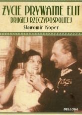 Życie prywatne elit Drugiej Rzeczypospolitej - Sławomir Koper | mała okładka