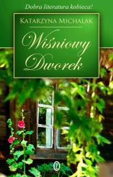 Wiśniowy Dworek - Katarzyna Michalak | mała okładka