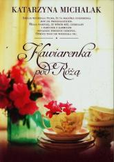 Kawiarenka pod Różą - Katarzyna Michalak | mała okładka