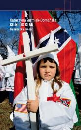 Ku Klux Klan. Tu mieszka miłość  - Katarzyna Surmiak-Domańska | mała okładka