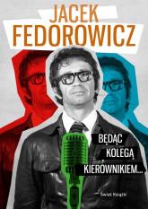 Będąc Kolegą Kierownikiem... - Jacek Fedorowicz | mała okładka
