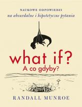 What if? A co gdyby? - Randall Munroe | mała okładka