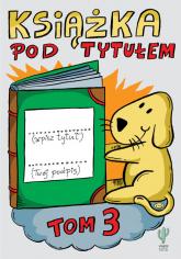 Książka pod tytułem. Tom 3 - Robert Trojanowski | mała okładka