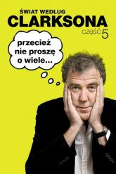 Świat według Clarksona. Część 5 - Jeremy Clarkson   mała okładka