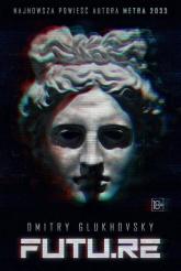 FUTU.RE - Dmitry Glukhovsky | mała okładka