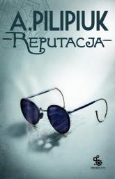 Reputacja - Andrzej Pilipiuk | mała okładka