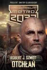 Uniwersum Metro 2033. Otchłań - Robert J. Szmidt | mała okładka