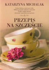 Przepis na szczęście - Katarzyna Michalak | mała okładka