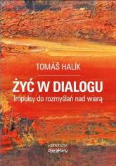 Żyć w dialogu. Impulsy do rozmyślań nad wiarą -  Tomáš Halík | mała okładka