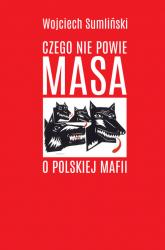 Czego nie powie Masa o polskiej mafii  - Wojciech Sumliński  | mała okładka