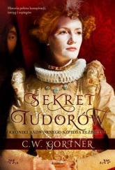 Sekret Tudorów - C.W. Gortner | mała okładka