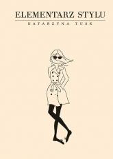 Elementarz stylu   - Katarzyna Tusk | mała okładka