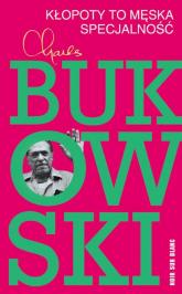 Kłopoty to męska specjalność - Charles Bukowski | mała okładka