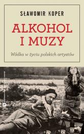 Alkohol i muzy. Wódka w życiu polskich artystów - Sławomir Koper | mała okładka