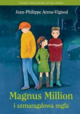 Magnus Million i szmaragdowa mgła - Jean-Philippe Arrou-Vignod | mała okładka