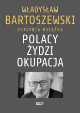 Polacy – Żydzi – okupacja. Fakty. Postawy. Refleksje - Władysław Bartoszewski | mała okładka