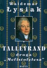 Talleyrand. Droga Mefistofelesa - Waldemar Łysiak | mała okładka
