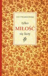 Tylko miłość się liczy - Jan Twardowski | mała okładka