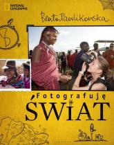 Fotografuję świat - Beata Pawlikowska | mała okładka