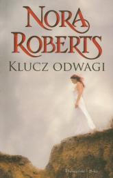 Klucz odwagi. Trylogia Klucze. tom 3 - Nora Roberts | mała okładka