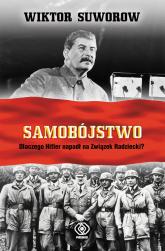 Samobójstwo. Dlaczego Hitler napadł na Związek Radziecki? - Wiktor Suworow | mała okładka