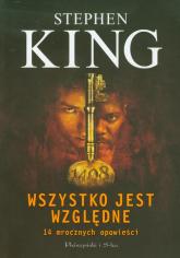 Wszystko jest względne. 14 mrocznych opowieści - Stephen King | mała okładka