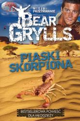 Misja Przetrwanie. Piaski skorpiona - Bear Grylls | mała okładka