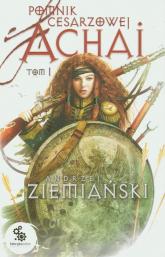 Pomnik cesarzowej Achai. Tom 1 - Andrzej Ziemiański | mała okładka