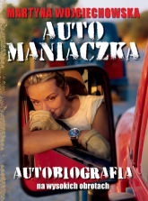Automaniaczka. Autobiografia na wysokich obrotach - Martyna Wojciechowska | mała okładka