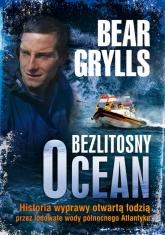 Bezlitosny ocean. Historia wyprawy otwartą łodzią przez lodowate wody północnego Atlantyku - Bear Grylls | mała okładka