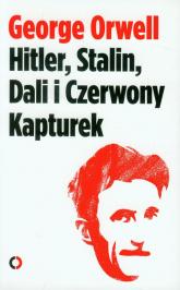 Hitler, Stalin, Dali i Czerwony Kapturek - George Orwell | mała okładka