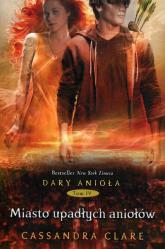 Dary Anioła 4. Miasto upadłych aniołów - Cassandra Clare   mała okładka