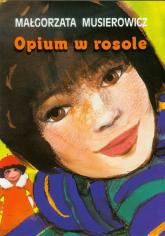 Opium w rosole - Małgorzata Musierowicz | mała okładka