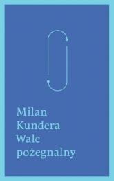 Walc pożegnalny - Milan Kundera | mała okładka
