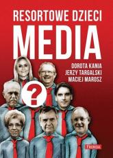 Resortowe dzieci. Media - Dorota Kania, Jerzy Targalski, Maciej Marosz   mała okładka