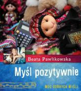 Myśl pozytywnie - Beata Pawlikowska | mała okładka