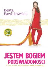 Jestem Bogiem podświadomości - Beata Pawlikowska | mała okładka