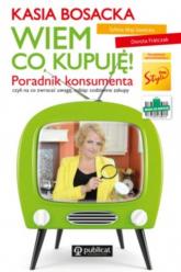 Wiem co kupuję! Poradnik konsumenta - Katarzyna Bosacka, Dorota Frontczak | mała okładka