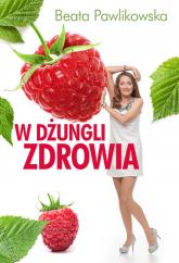 W dżungli zdrowia - Beata Pawlikowska | mała okładka
