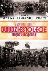 Walka o granice (1918-21) - Sławomir Koper | mała okładka