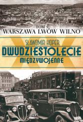 Dwudziestolecie międzywojenne. Tom 9. Warszawa, Lwów, Wilno - Sławomir Koper | mała okładka