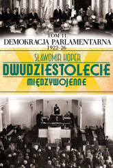 Dwudziestolecie międzywojenne. Tom 11. Demokracja parlamentarna 1922-26 - Sławomir Koper | mała okładka